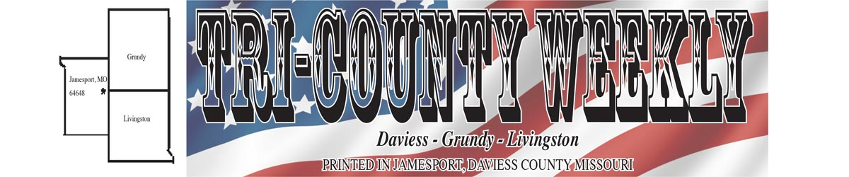 Tri-County Weekly, Proudly Serving Daviess, Grundy and Livingston Counties!